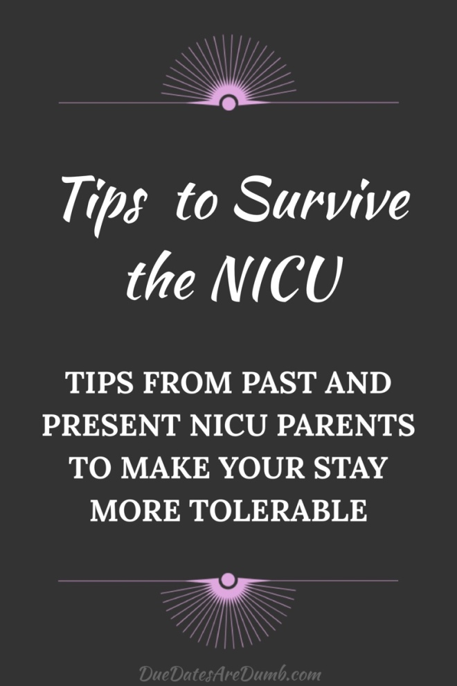 The NICU can be a terrifying and confusing place. Here are some tips from parents who have been there, and want to make your stay more tolerable.