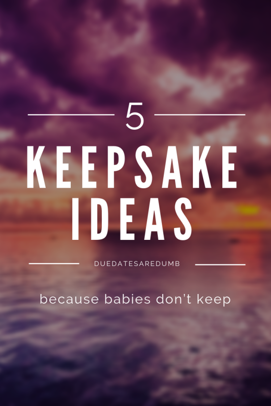 Babies don't keep! I've made a list of five fun keepsake ideas for you to preserve the memory of their infancy.